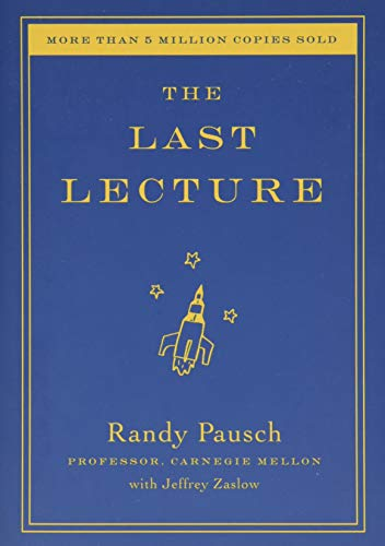 The Last Lecture: Randy Pausch, Jeffrey Zaslow