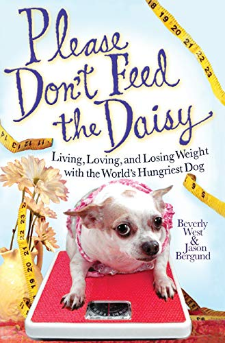 Please Don't Feed the Daisy: Living, Loving, and Losing Weight with the World's Hungriest Dog (1401323375) by West, Beverly; Bergund, Jason