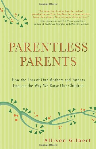 9781401323516: Parentless Parents: How the Loss of Our Mothers and Fathers Impacts the Way We Raise Our Children