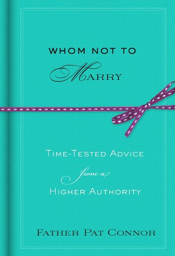 Whom Not to Marry: Time-Tested Advice from a Higher Authority: Connor, Pat