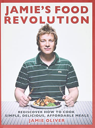 Jamie's Food Revolution: Rediscover How to Cook Simple, Delicious, Affordable Meals (Hardcover...