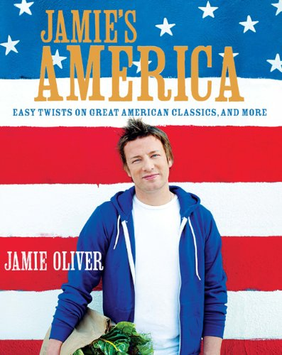 9781401323608: Jamie's America: Easy Twists on Great American Classics, and More