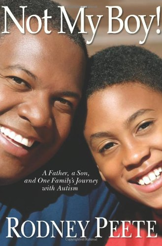 Not My Boy!: A Father, A Son, and One Family's Journey with Autism: Peete, Rodney; Morton, ...