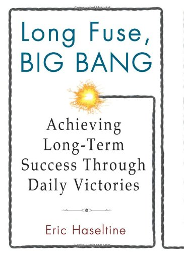 9781401323639: Long Fuse, Big Bang: Achieving Long-Term Success Through Daily Victories
