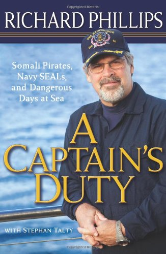 A Captain's Duty: Somali Pirates, Navy SEALS, and Dangerous Days at Sea: Phillips, Richard ...