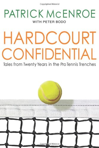 Hardcourt Confidential: Tales from Twenty Years in the Pro Tennis Trenches - 1st Edition/1st Prin...