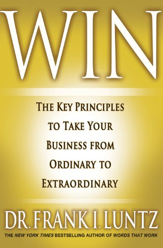 Win: The Key Principles to Take Your Business from Ordinary to Extraordinary: Luntz, Frank I.
