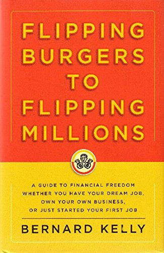9781401324209: Flipping Burgers to Flipping Millions: A Guide to Financial Freedom Whether You Have Your Dream Job, Own Your Own Business, or Just Started Your First Job