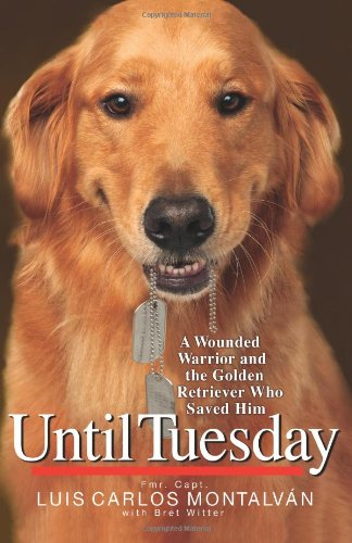 [signed] Until Tuesday: A Wounded Warrior and the Golden Retriever Who Saved Him