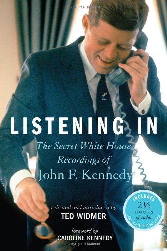 Listening In: The Secret White House Recordings: Widmer, Ted; Kennedy,