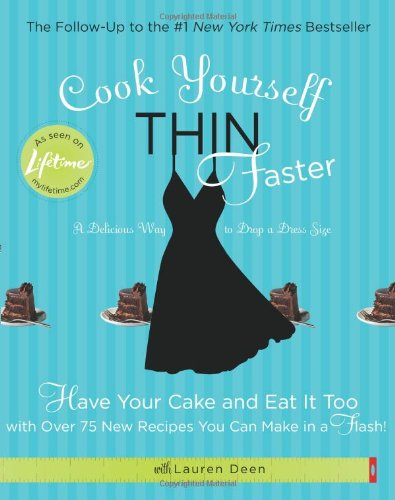 9781401341381: Cook Yourself Thin Faster: Have Your Cake and Eat It Too with Over 75 New Recipes You Can Make in a Flash!