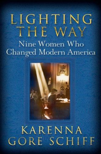 Lighting the Way: Nine Women Who Changed Modern America: Schiff, Karenna Gore