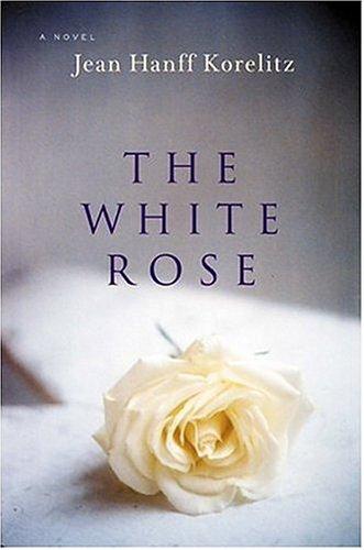 The White Rose: Korelitz, Jean Hanff