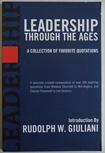 Leadership Through the Ages: a Collection of: Rudolph W. Giuliani
