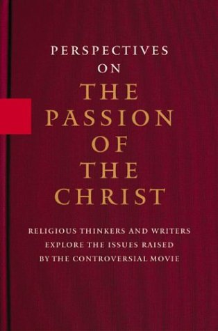 9781401359591: Perspectives On the Passion of the Christ: Religious Thinkers and Writers Explore the Issues Raised By the Controversial Movie