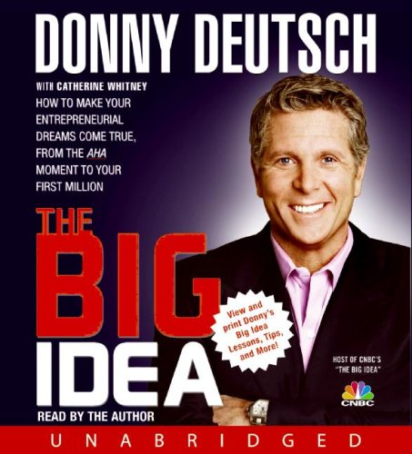 9781401392529: The Big Idea: How to Make Your Entrepreneurial Dreams Come True, From the Aha Moment to Your First Million