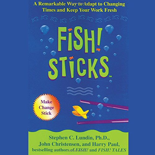 Fish! Sticks: A Remarkable Way to Adapt to Changing Times and Keep Your Work Fresh: Lundin, Stephen...