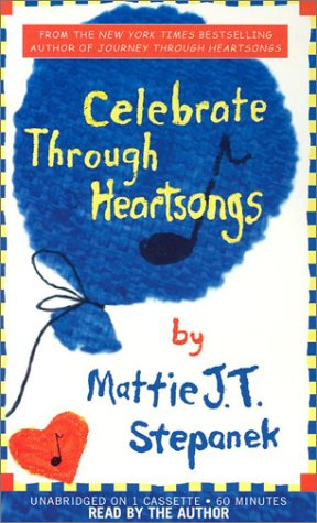 Celebrate Through Heartsongs: Stepanek, Mattie J.T.