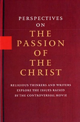 9781401399795: Perspectives on the Passion of the Christ: Religious Thinkers and Writers Explore the Issues Raised by the Controversial Movie