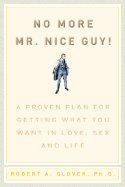 9781401402143: No more Mr. Nice Guy!: A proven plan for getting what you want in love, sex and life