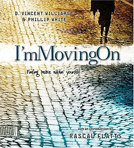 I'm Movin' on: Finding Peace With Yourself: Williams, D. Vincent;White, Phillip