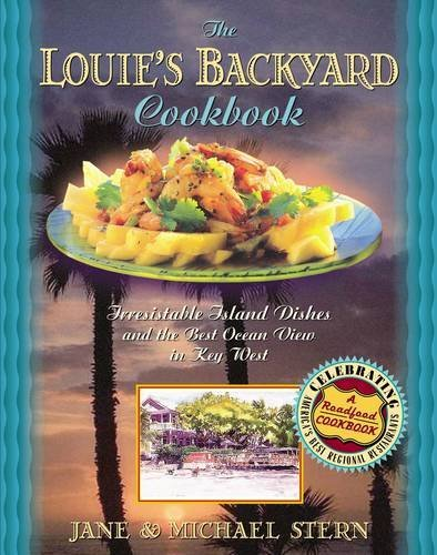 9781401600389: Louie's Backyard Cookbook: Irrisistible Island Dishes and the Best Ocean View in Key West (Roadfood Cookbook)