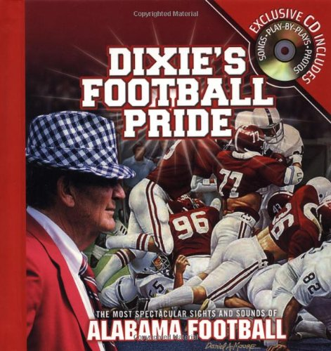9781401601003: Dixie's Football Pride: The Most Spectacular Sights & Sounds of Alabama Football