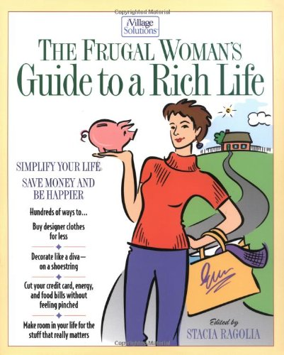 The Frugal Woman's Guide to a Rich Life (Ivillage Solutions)