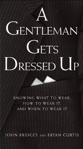9781401601119: A Gentleman Gets Dressed Up: Knowing What to Wear, How to Wear it, and When to Wear it (Gentlemanners Book.)