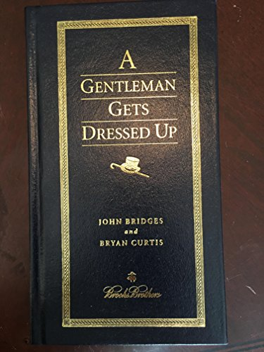 9781401601263: A Gentleman Gets Dressed Up (Brooks Brothers)