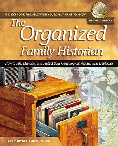 The Organized Family Historian: How to File, Manage, and Protect Your Genealogical Research and ...
