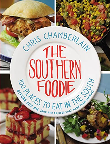 9781401601638: The Southern Foodie: 100 Places to Eat in the South Before You Die (and the Recipes That Made Them Famous)