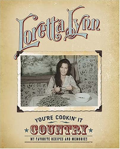 You're Cookin' It Country: My Favorite Recipes and Memories (1401601790) by Loretta Lynn