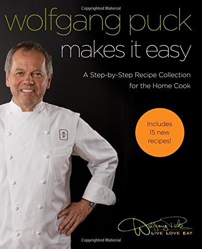 Wolfgang Puck Makes It Easy: Delicious Recipes for Your Home Kitchen: Puck, Wolfgang;Shulman, ...