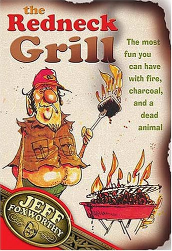 The Redneck Grill: The Most Fun You Can Have with Fire, Charcoal, and a Dead Animal (1401601995) by Jeff Foxworthy