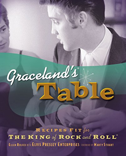 9781401602079: Graceland's Table: Recipes And Meal Memories Fit For The King Of Rock And Roll