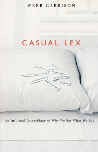 Casual Lex: An Informal Assemblage of Why We Say What We Say (9781401602185) by Webb B. Garrison