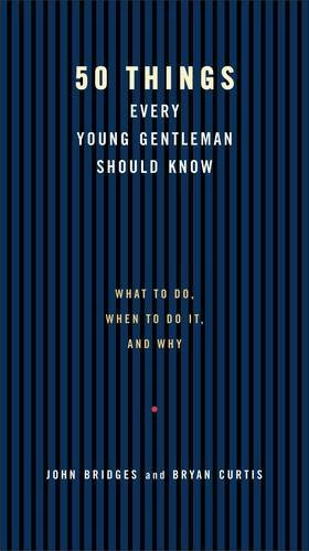 9781401602949: 50 Things Every Young Gentleman Should Know: What to Do, When to Do It, and Why (Gentlemanners Books)