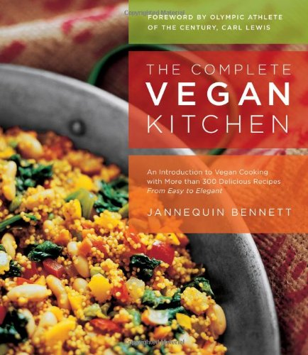 The Complete Vegan Kitchen: An Introduction to Vegan Cooking with More than 300 Delicious ...