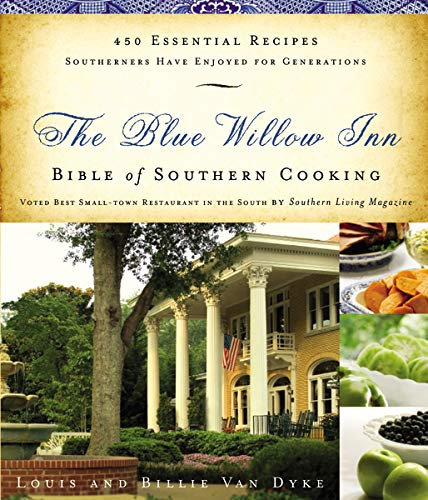The Blue Willow Inn Bible of Southern Cooking: 450 Essential Recipes Southerners Have Enjoyed for ...