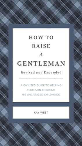 9781401604615: How to Raise a Gentleman Revised and Updated: A Civilized Guide to Helping Your Son Through His Uncivilized Childhood (Gentlemanners)