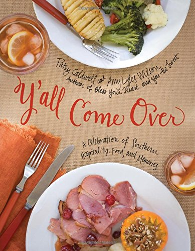 Y'all Come Over: A Celebration of Southern Hospitality, Food, and Memories: Caldwell, Patsy; ...