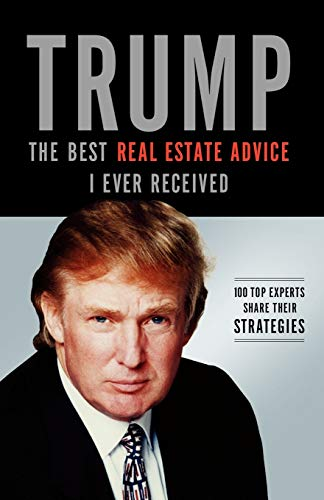 9781401604974: Trump: The Best Real Estate Advice I Ever Received: 100 Top Experts Share Their Strategies