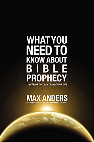 What You Need to Know About Bible Prophecy: 12 Lessons That Can Change Your Life (What to Do About...) (9781401675349) by Max Anders