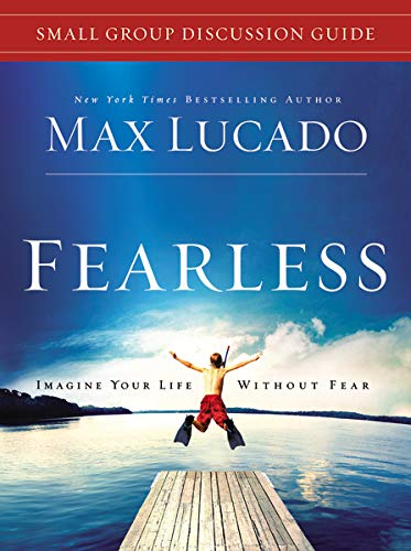 Fearless Small Group Discussion Guide: Imagine Your Life Without Fear: Lucado, Max