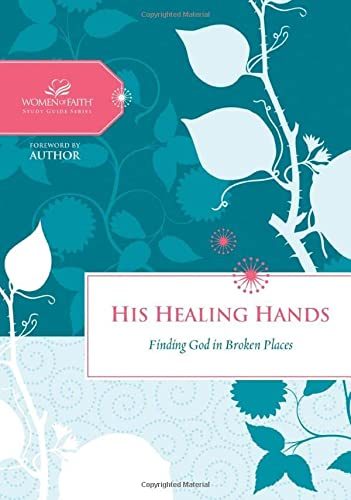9781401676254: His Healing Hands: Finding God in Broken Places (Women of Faith Study Guide, Hope)