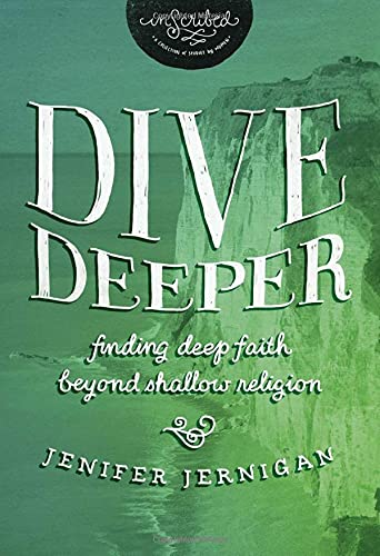 Dive Deeper: Finding Deep Faith Beyond Shallow Religion (InScribed Collection): Jernigan, Jenifer; ...