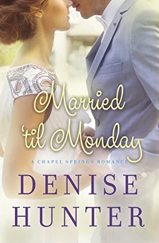 Married 'til Monday (A Chapel Springs Romance): Hunter Denise