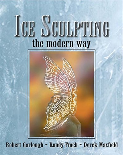 Ice Sculpting the Modern Way: For Beginners and Advanced Ice Artists: Garlough, Robert;Finch, Randy...