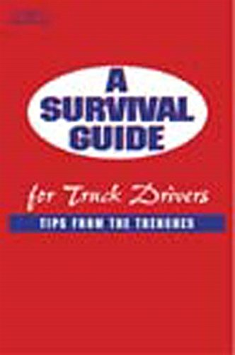 A Survival Guide for Truck Drivers: Tips From the Trenches (Medium/Heavy Duty Truck) (1401810624) by Alice Adams; Andrew Ryder